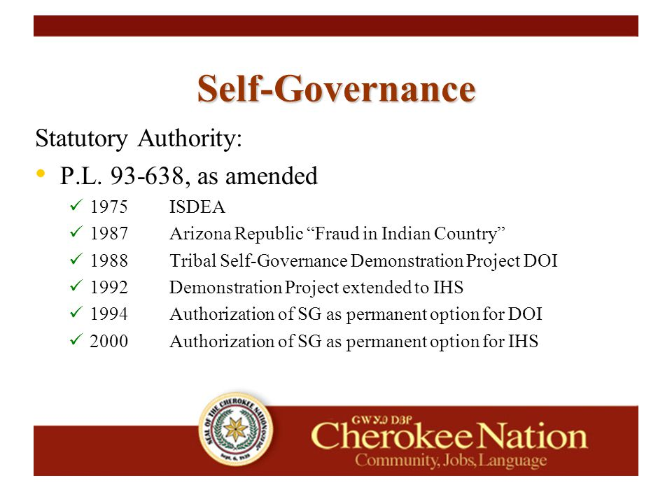 "Statutory Authority: P.L. 93-638, as amended 1975 ISDEA 1987Arizona Republic ""Fraud in Indian Country"" 1988Tribal Self-Governance Demonstration Projec"