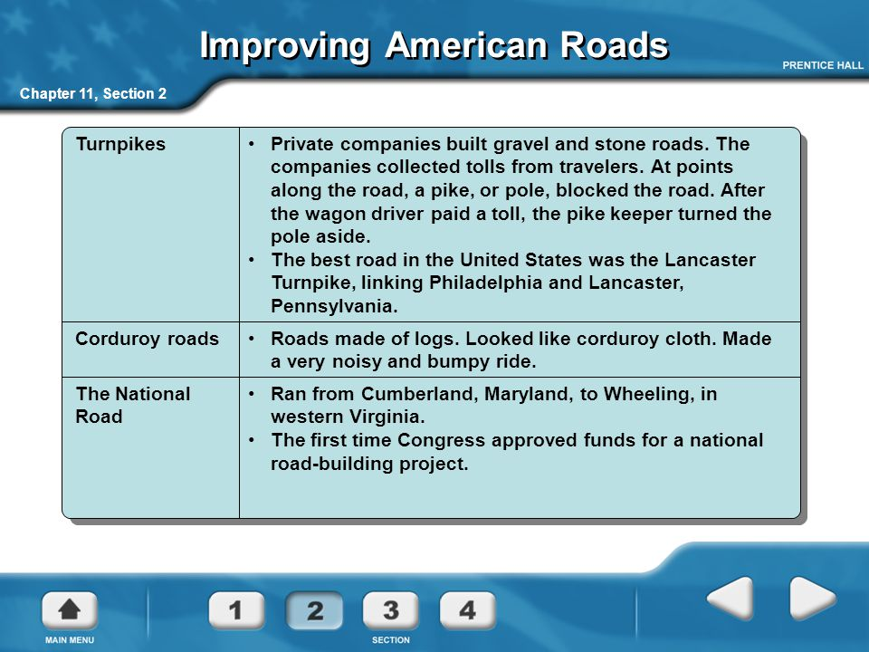 Chapter 11, Section 2 Improving American Roads TurnpikesPrivate companies built gravel and stone roads.