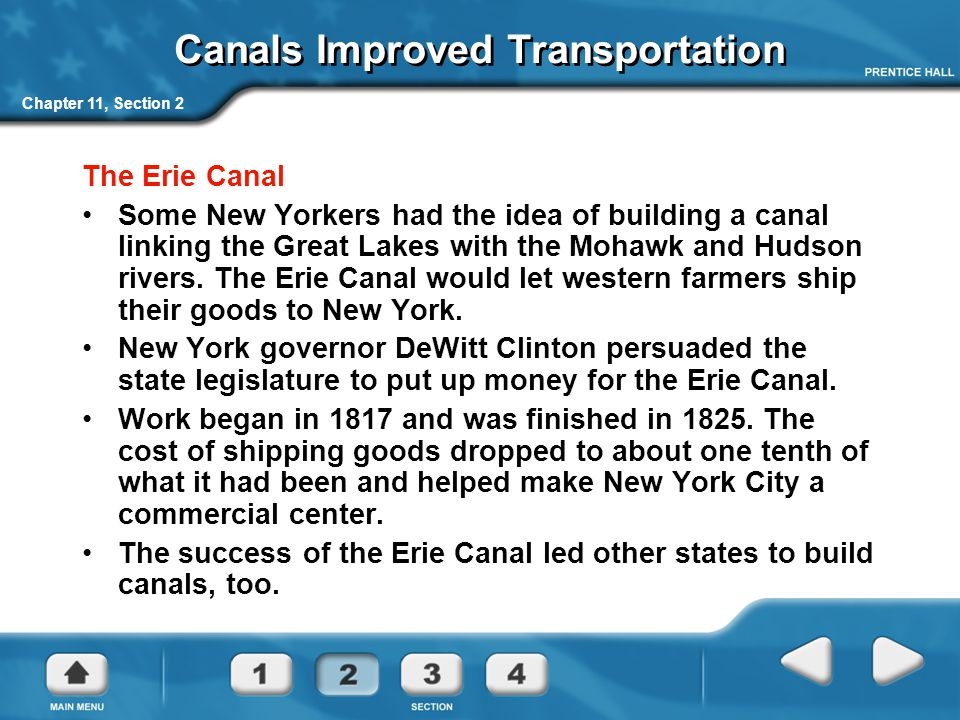 Chapter 11, Section 2 Canals Improved Transportation The Erie Canal Some New Yorkers had the idea of building a canal linking the Great Lakes with the Mohawk and Hudson rivers.