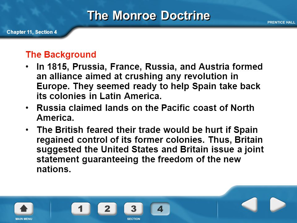 Chapter 11, Section 4 The Monroe Doctrine The Background In 1815, Prussia, France, Russia, and Austria formed an alliance aimed at crushing any revolution in Europe.