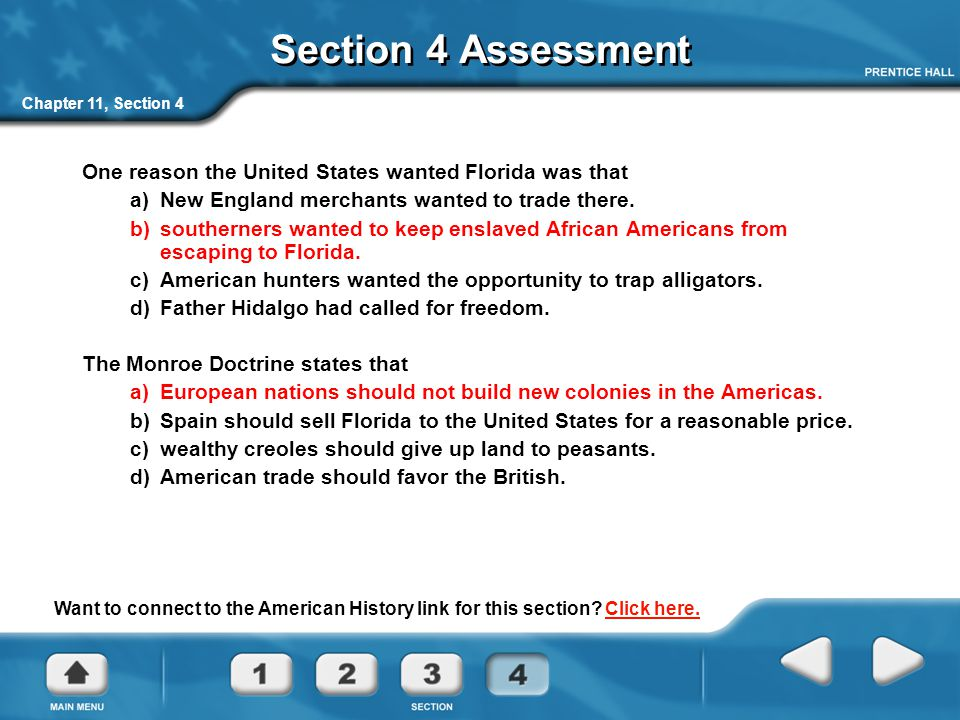Chapter 11, Section 4 Section 4 Assessment One reason the United States wanted Florida was that a) New England merchants wanted to trade there.