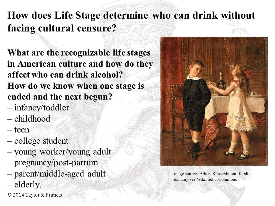How does Life Stage determine who can drink without facing cultural censure? What are the recognizable life stages in American culture and how do they