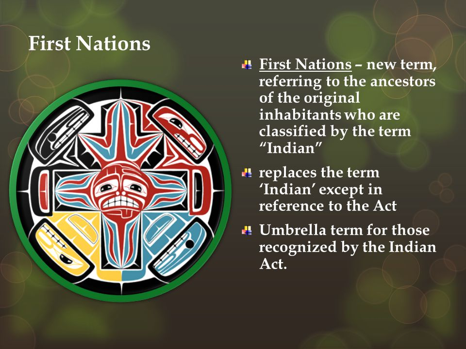 "First Nations First Nations – new term, referring to the ancestors of the original inhabitants who are classified by the term ""Indian"" replaces the te"