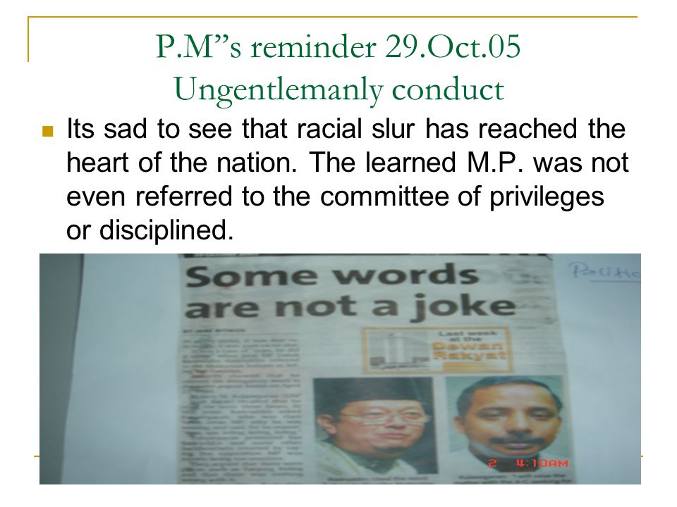 P.M''s reminder 29.Oct.05 Ungentlemanly conduct Its sad to see that racial slur has reached the heart of the nation.