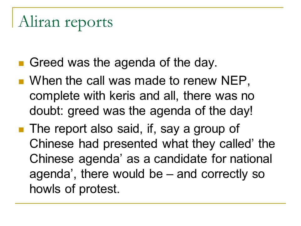 Aliran reports Greed was the agenda of the day. When the call was made to renew NEP, complete with keris and all, there was no doubt: greed was the ag