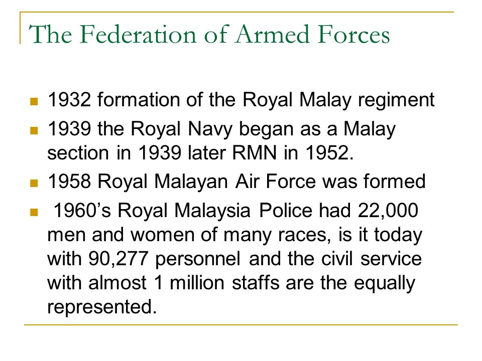 The Federation of Armed Forces 1932 formation of the Royal Malay regiment 1939 the Royal Navy began as a Malay section in 1939 later RMN in 1952. 1958