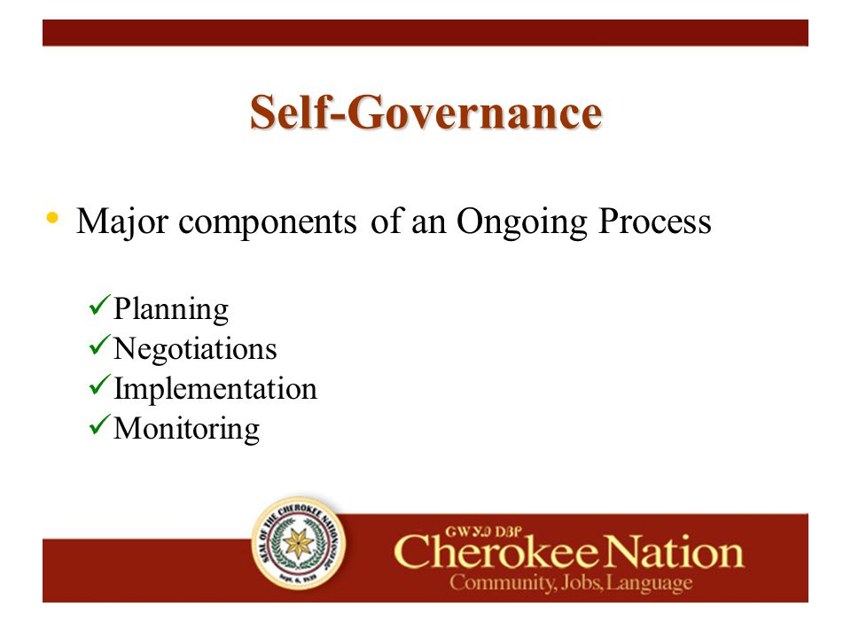 Major components of an Ongoing Process Planning Negotiations Implementation Monitoring Self-Governance