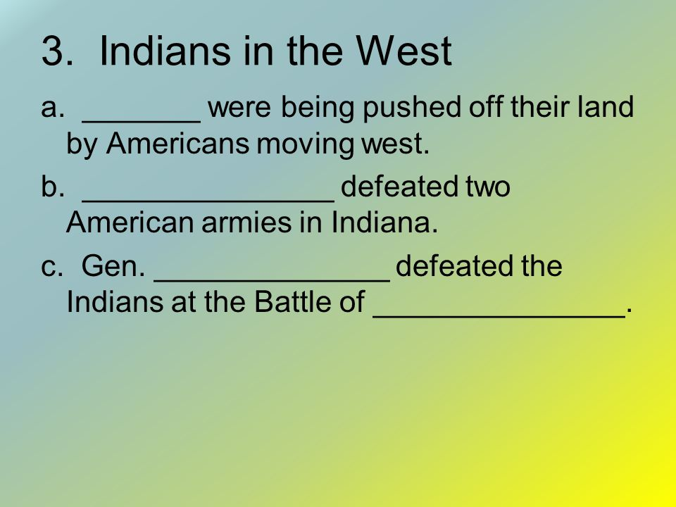 3.Indians in the West a. _______ were being pushed off their land by Americans moving west.