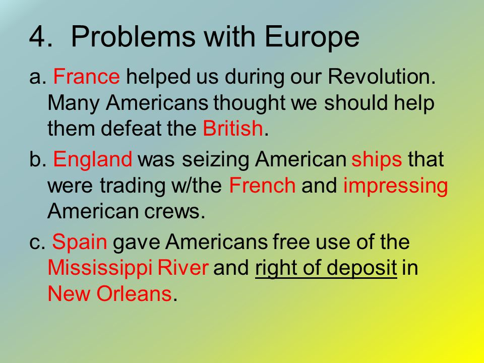4.Problems with Europe a. France helped us during our Revolution.