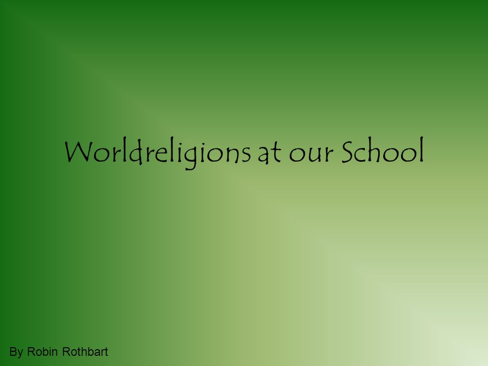 Worldreligions at our School By Robin Rothbart