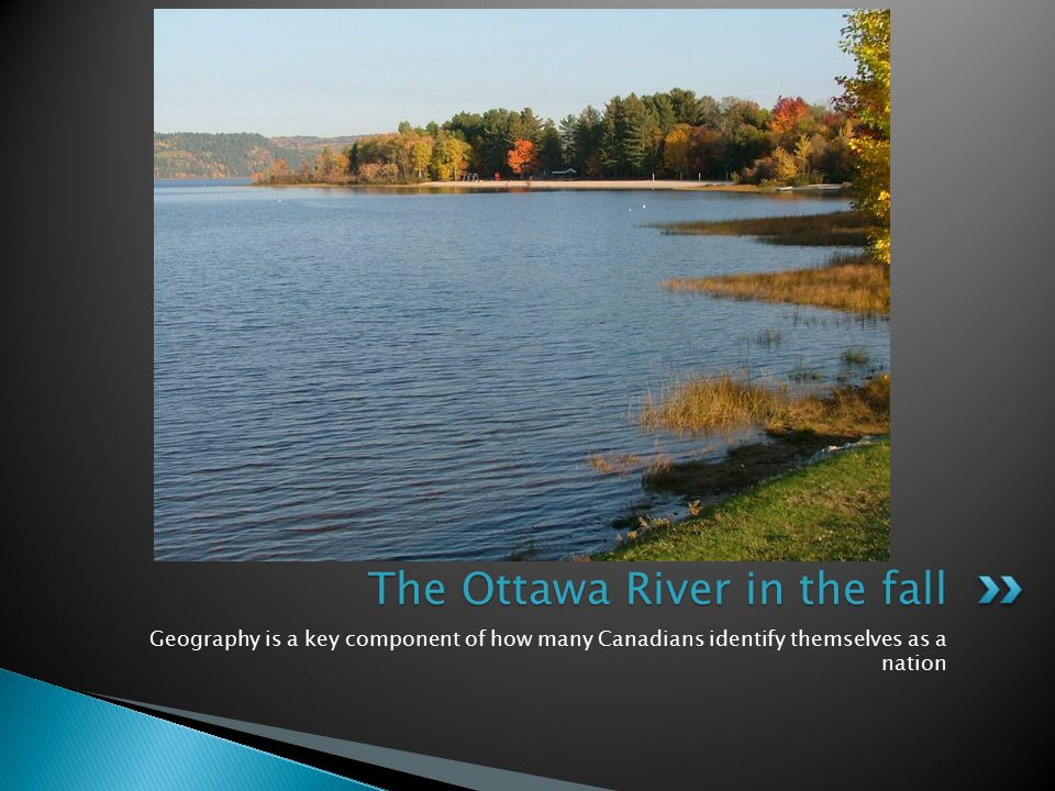 Geography is a key component of how many Canadians identify themselves as a nation The Ottawa River in the fall