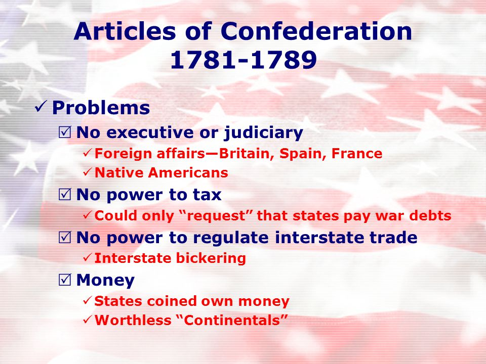 Articles of Confederation 1781-1789 Confederation  Loosely joined together group of states First form of government States retained most authority De