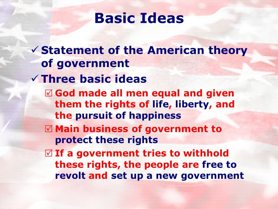 Four Parts Preamble  Why writing this document Theory of government  Government formed with consent of the people  If government does not serve the