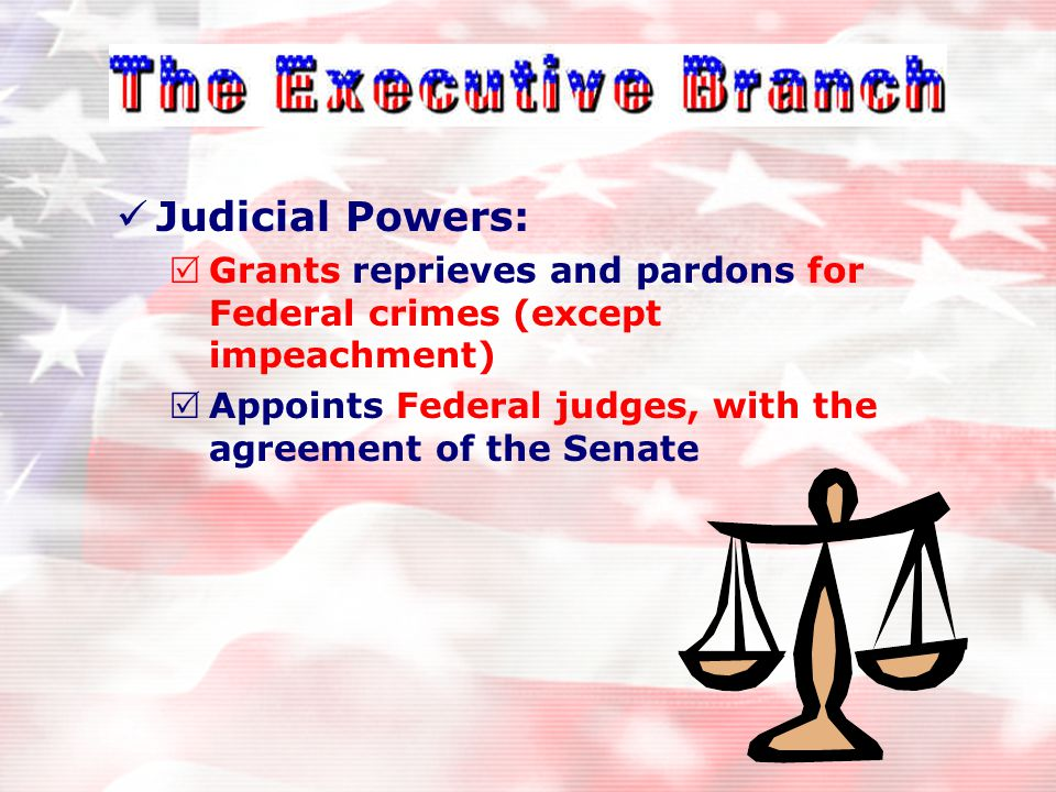 "Administrative Powers:  ""Take care that the laws be faithfully executed"" -- Article II, Section 3  Appoints the heads of each Executive Branch depar"