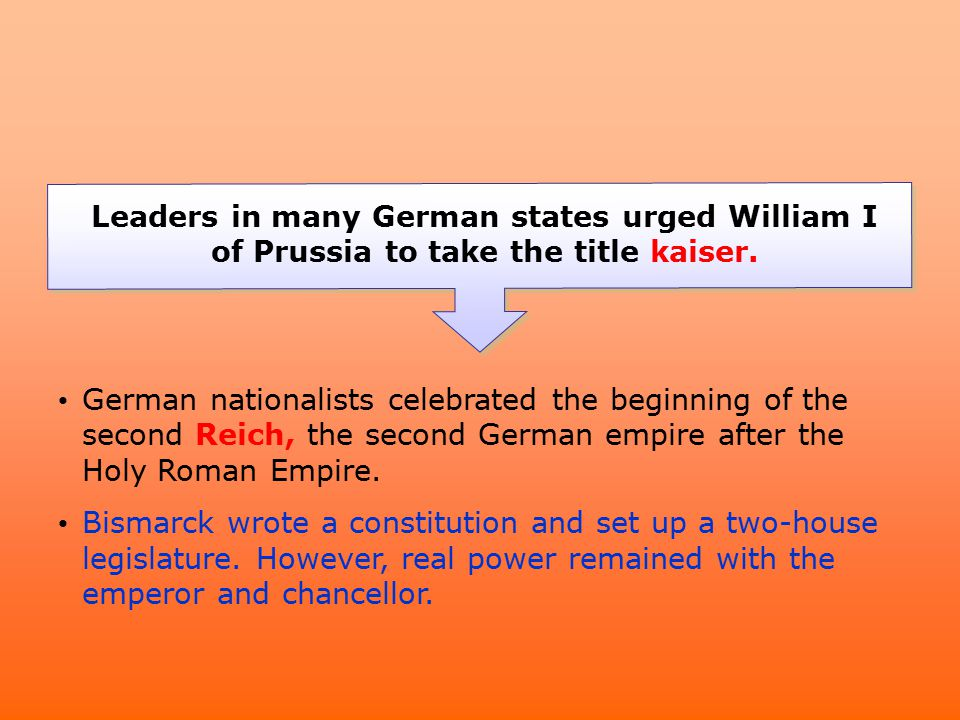 Leaders in many German states urged William I of Prussia to take the title kaiser. German nationalists celebrated the beginning of the second Reich, t
