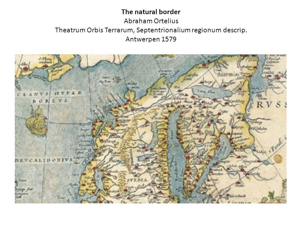 The natural border Abraham Ortelius Theatrum Orbis Terrarum, Septentrionalium regionum descrip.