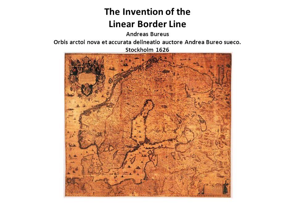 The Invention of the Linear Border Line Andreas Bureus Orbis arctoi nova et accurata delineatio auctore Andrea Bureo sueco.