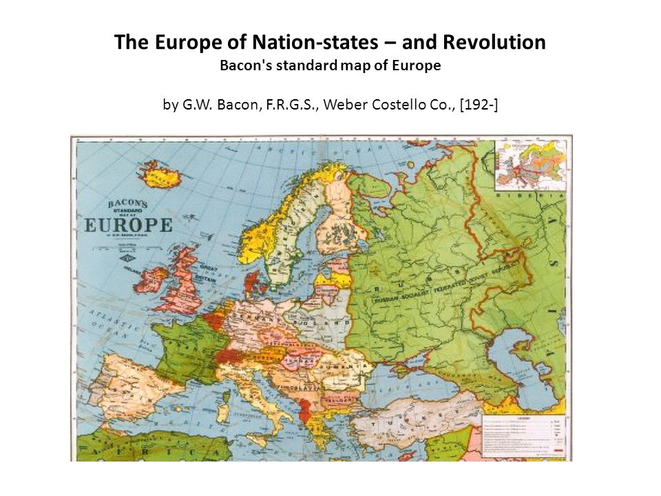 The Europe of Nation-states – and Revolution Bacon s standard map of Europe by G.W.