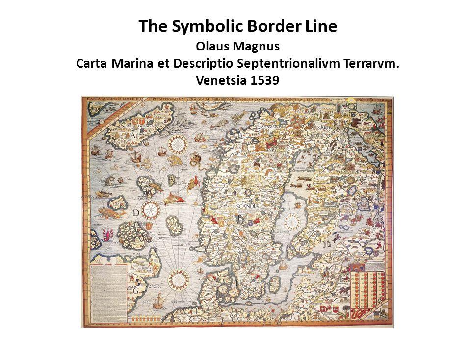 The Symbolic Border Line Olaus Magnus Carta Marina et Descriptio Septentrionalivm Terrarvm.