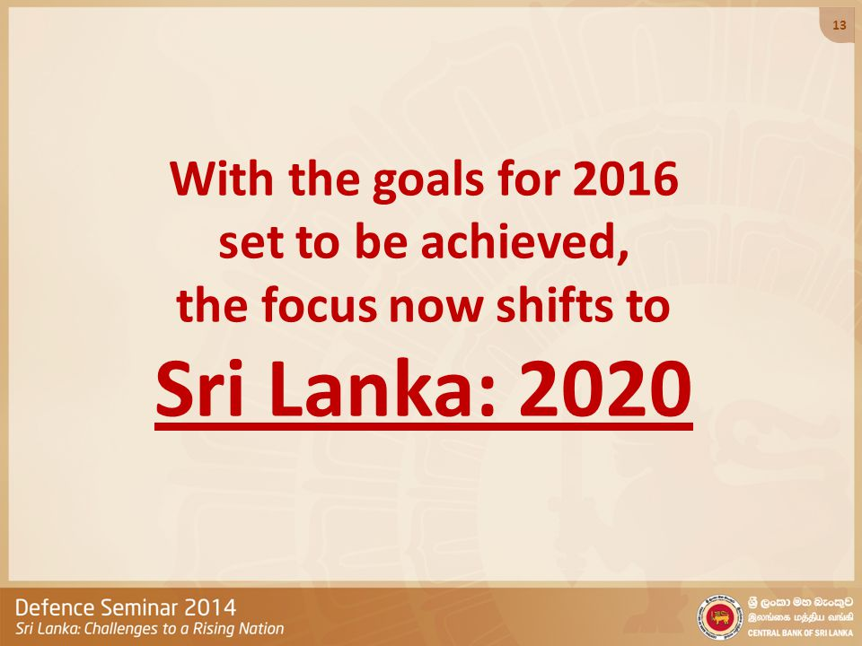 With the goals for 2016 set to be achieved, the focus now shifts to Sri Lanka: 2020 13