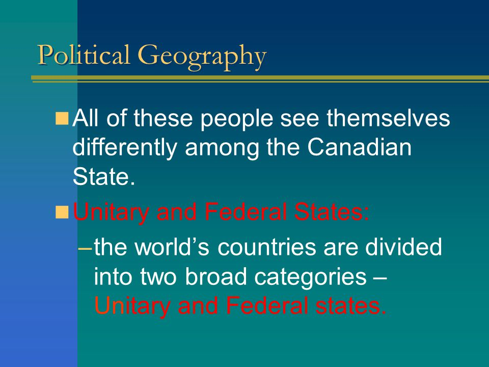 Political Geography Many French Canadians see themselves as a separate nation and therefore advocate an independent state.