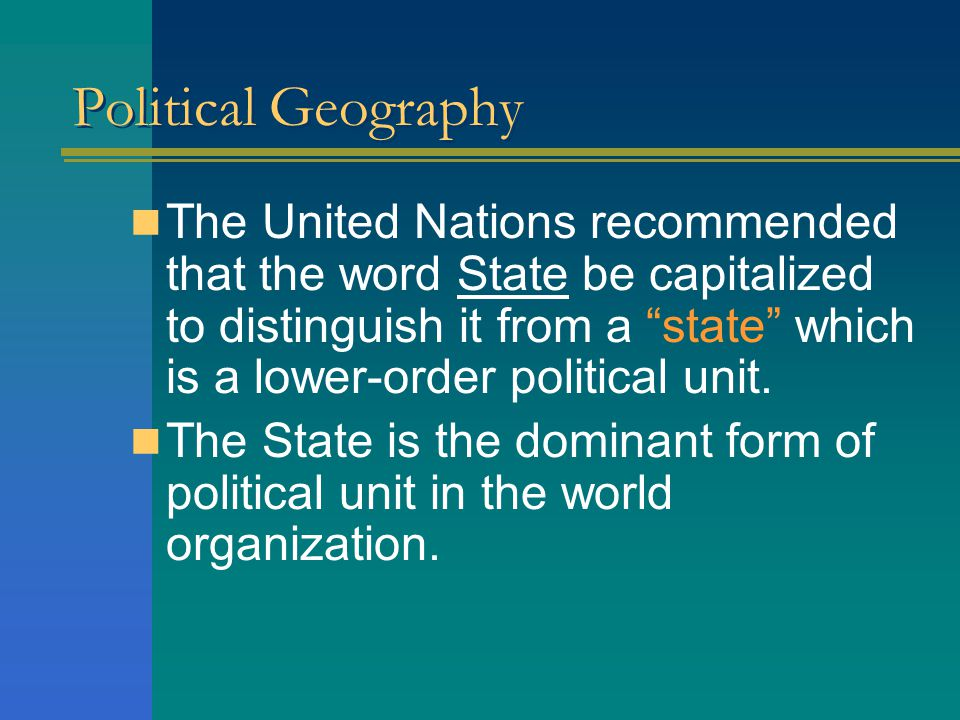 Political Geography States and Nations: this two words are used differently by political scientist.