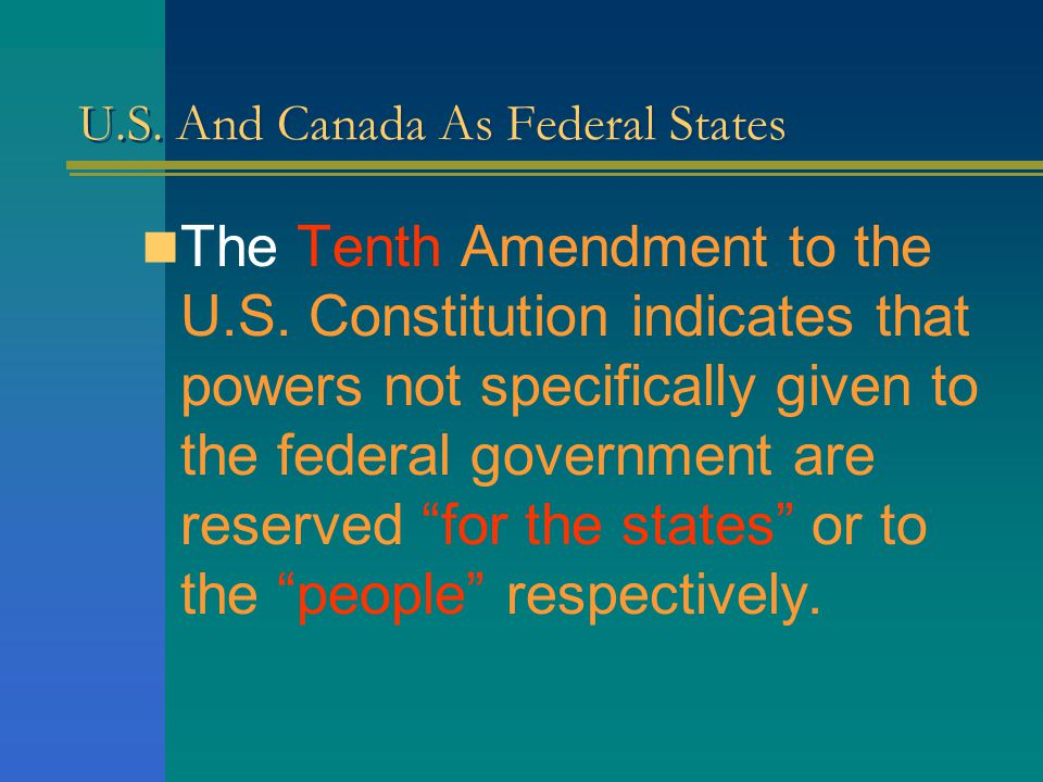 U.S. And Canada As Federal States It grants a number of Executive Legislative and Judicial powers to the national government. Powers such as: –Foreign