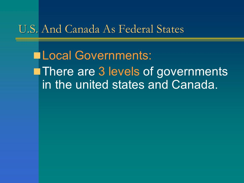 U.S. And Canada As Federal States In Canada, the situation is reverse in that the constitution has assigned specific powers to the provinces and all t