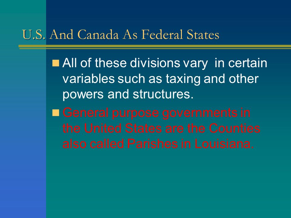 U.S. And Canada As Federal States Under the American federal system, the local government have rights bestowed on them by the state government. There