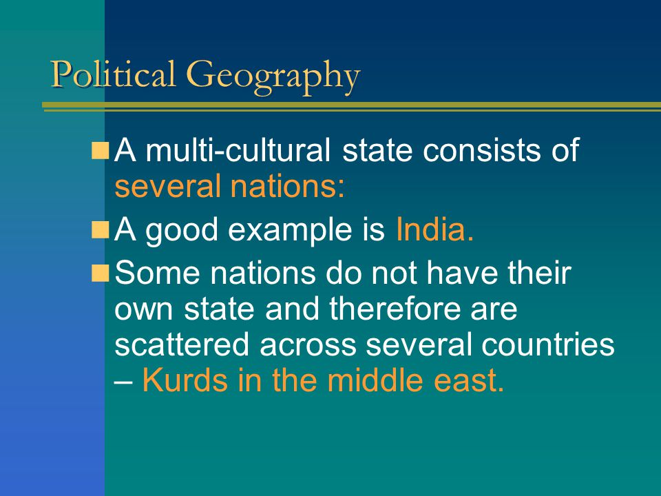 Political Geography As a result, nations share one or more important cultural traits such as religion, language, history, values and political institutions.