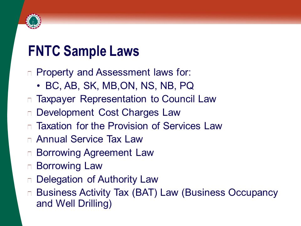 FNTC Sample Laws ▶ Property and Assessment laws for: BC, AB, SK, MB,ON, NS, NB, PQ ▶ Taxpayer Representation to Council Law ▶ Development Cost Charges