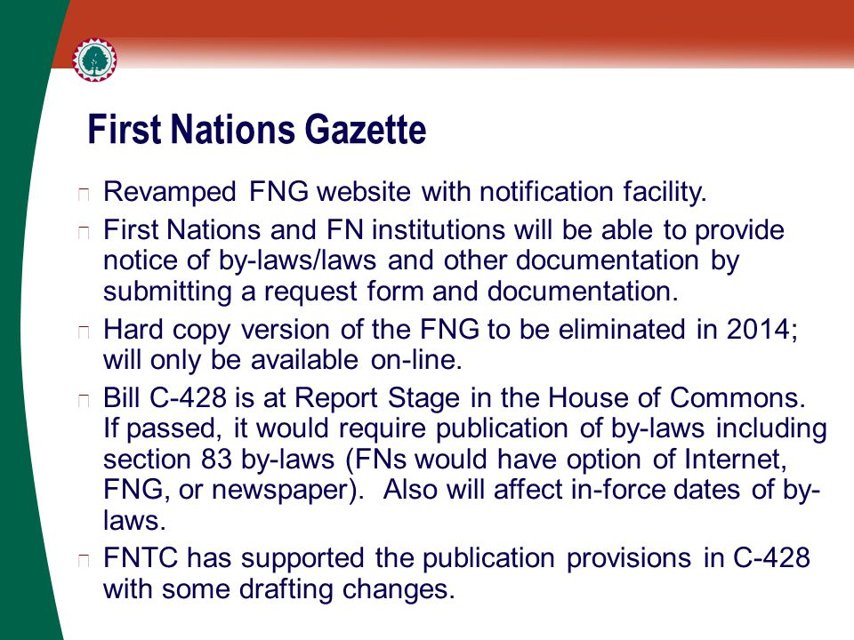 First Nations Gazette ▶ Revamped FNG website with notification facility. ▶ First Nations and FN institutions will be able to provide notice of by-laws