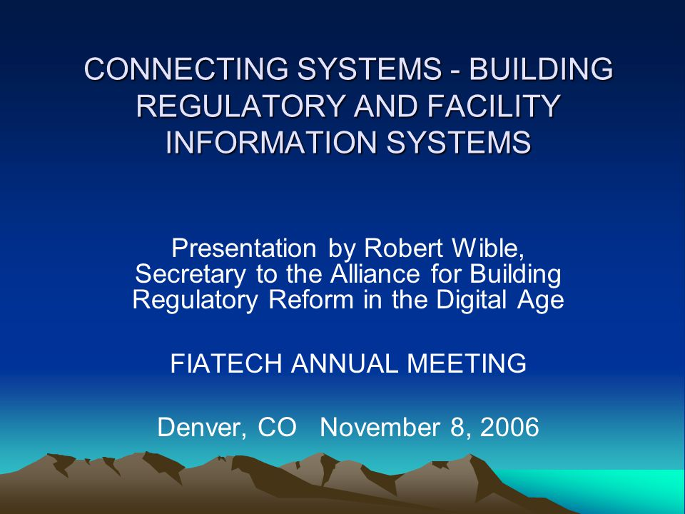 CONNECTING SYSTEMS –THE NEED For Past 10-15 Years Forces Have: –increasingly impacted how we build and regulate construction –stimulated new products & technologies –added national initiatives to identify and reduce unnecessary costs and inefficiencies