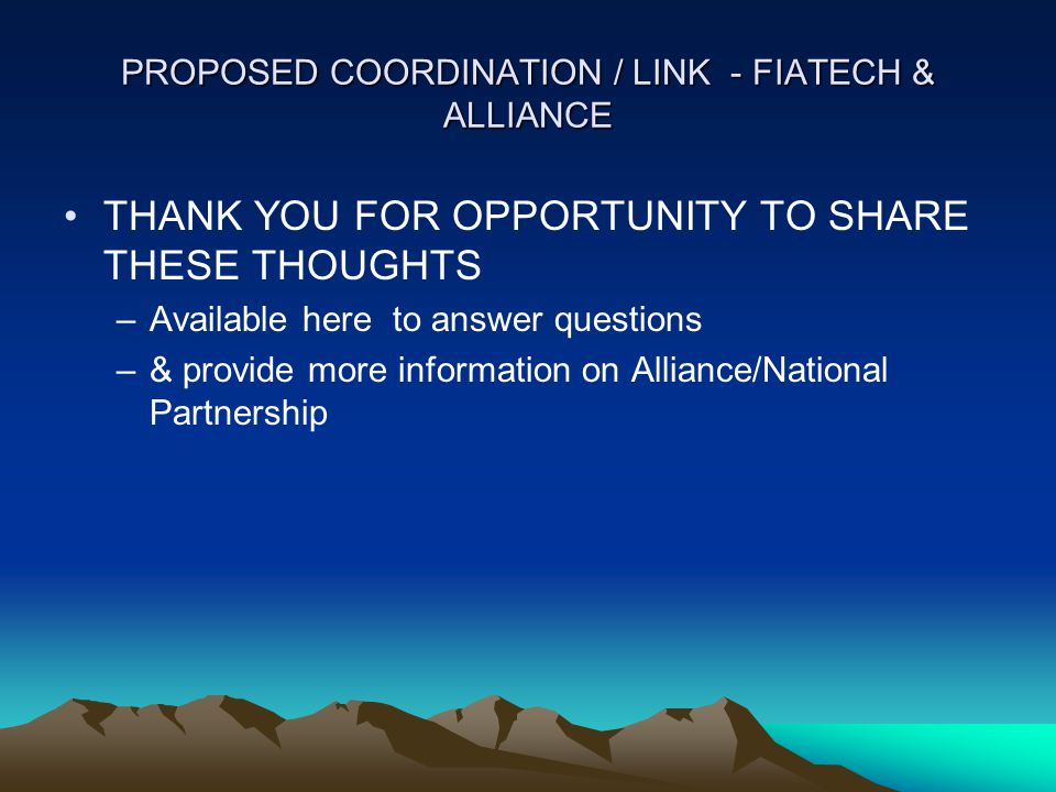 PROPOSED COORDINATION / LINK - FIATECH & ALLIANCE THANK YOU FOR OPPORTUNITY TO SHARE THESE THOUGHTS –Available here to answer questions –& provide more information on Alliance/National Partnership