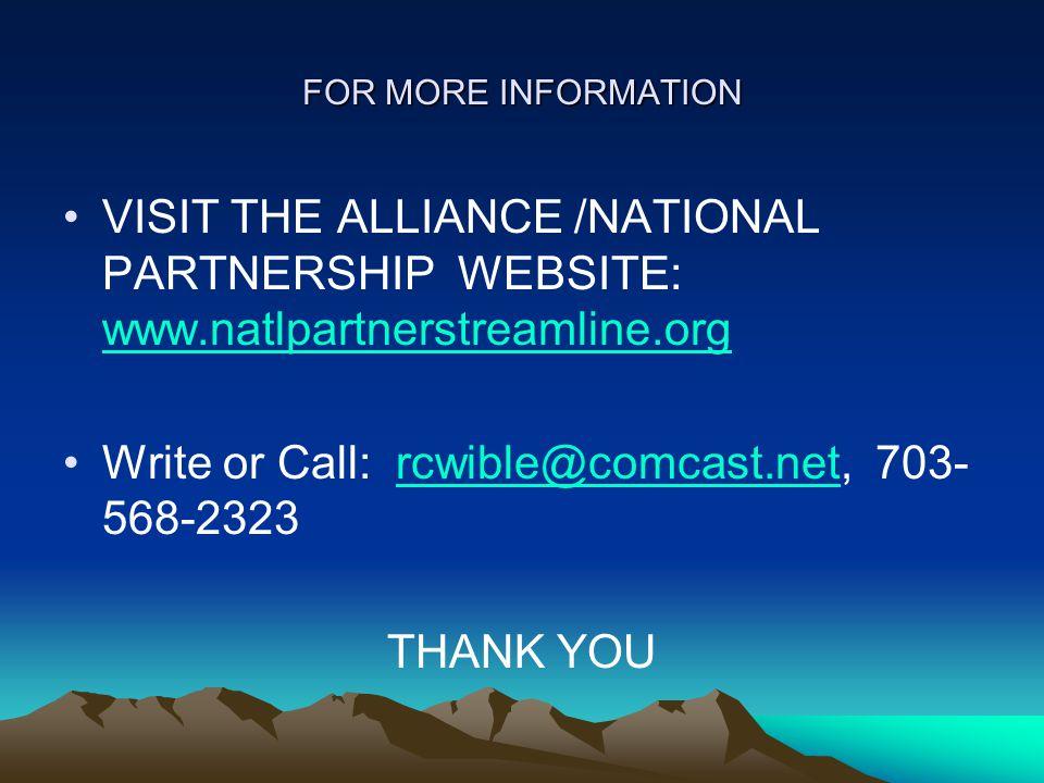 FOR MORE INFORMATION VISIT THE ALLIANCE /NATIONAL PARTNERSHIP WEBSITE: www.natlpartnerstreamline.org www.natlpartnerstreamline.org Write or Call: rcwible@comcast.net, 703- 568-2323rcwible@comcast.net THANK YOU