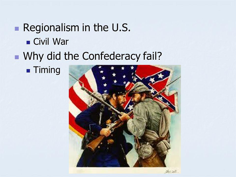 Regionalism in the U.S. Regionalism in the U.S. Civil War Civil War Why did the Confederacy fail.