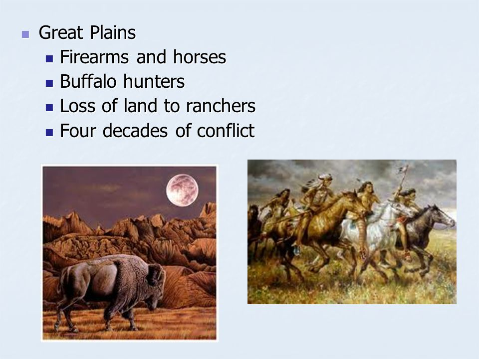 Great Plains Great Plains Firearms and horses Firearms and horses Buffalo hunters Buffalo hunters Loss of land to ranchers Loss of land to ranchers Fo