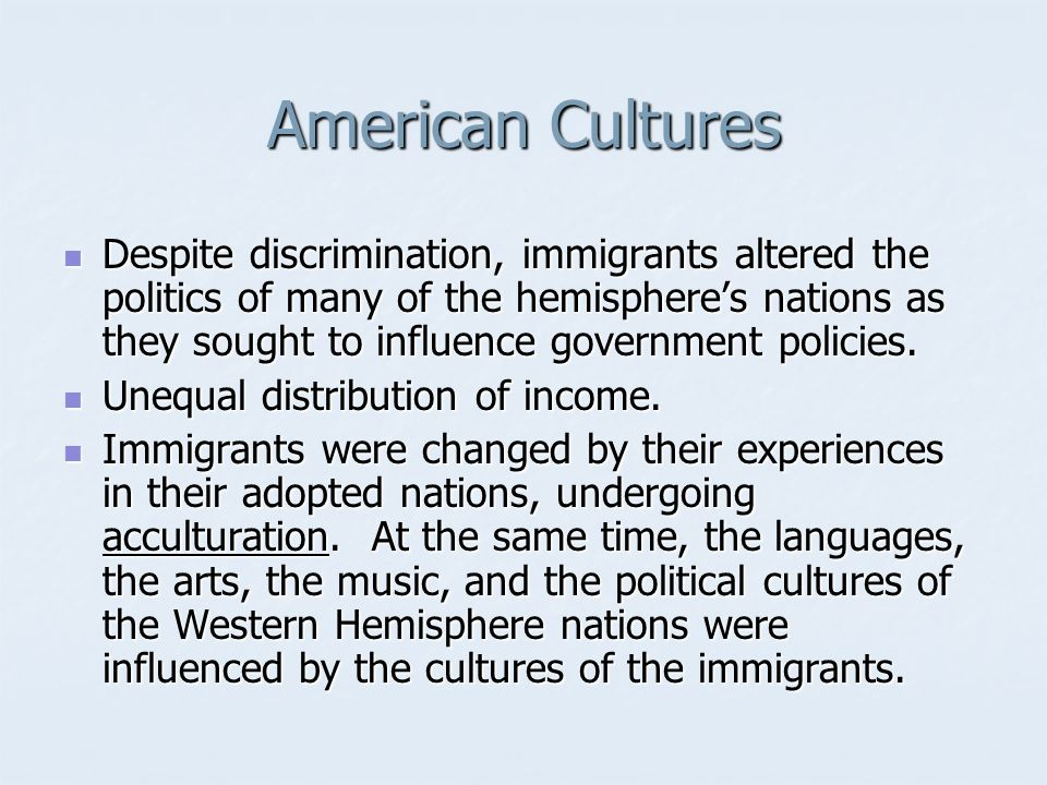 American Cultures Despite discrimination, immigrants altered the politics of many of the hemisphere's nations as they sought to influence government p