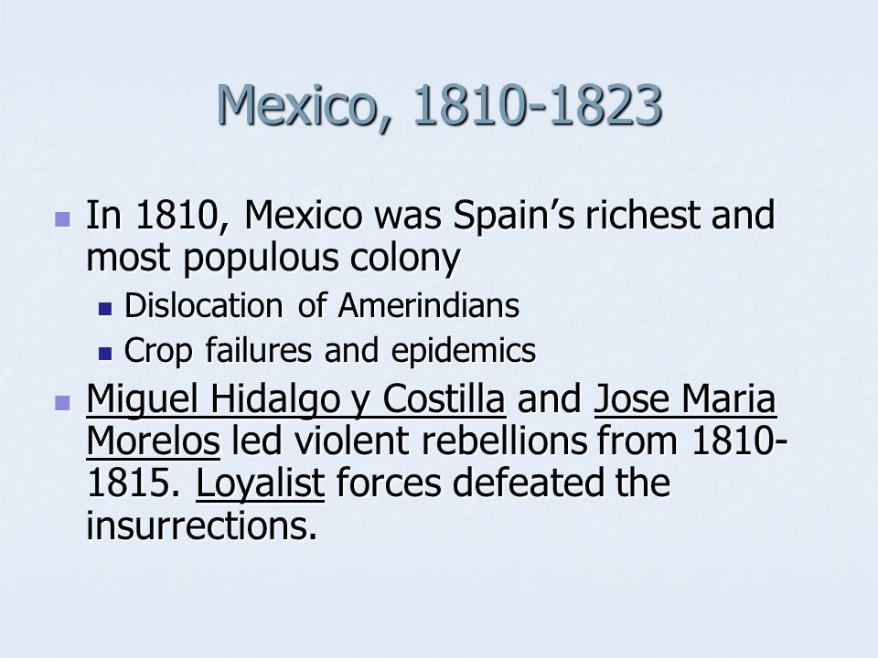 Mexico, 1810-1823 In 1810, Mexico was Spain's richest and most populous colony In 1810, Mexico was Spain's richest and most populous colony Dislocatio