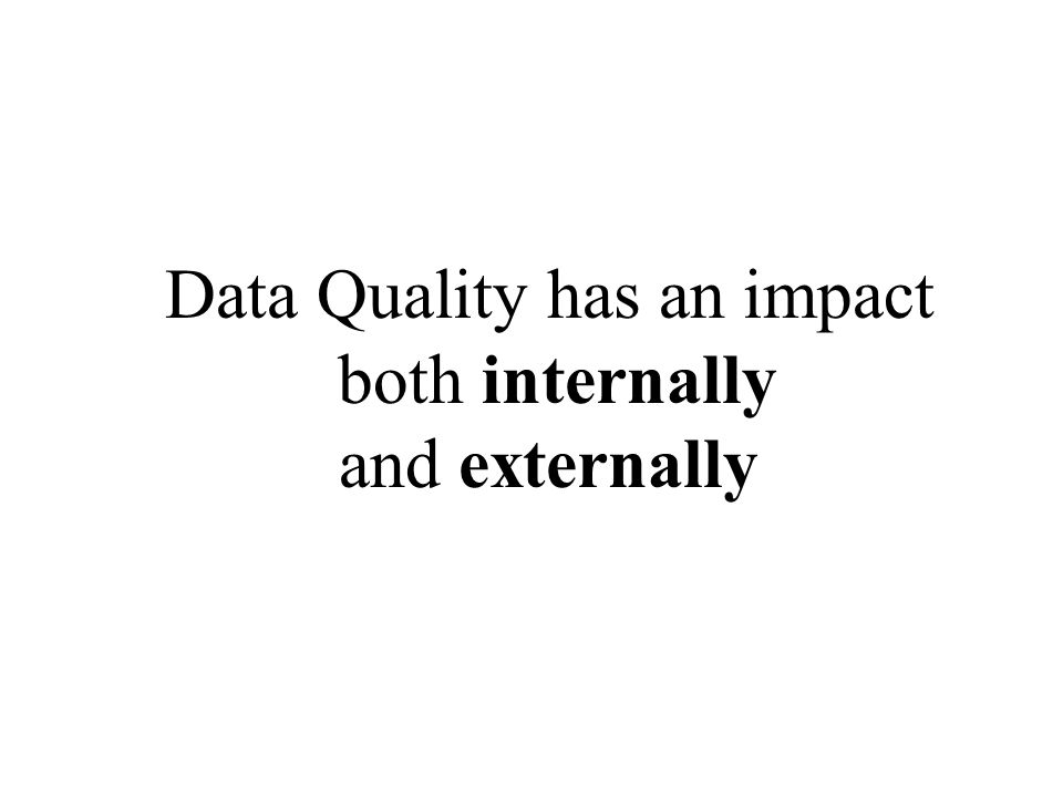 Data Quality has an impact both internally and externally