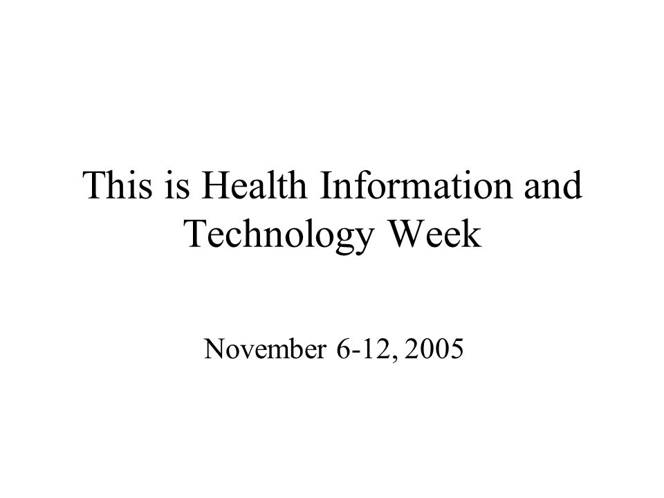 This is Health Information and Technology Week November 6-12, 2005