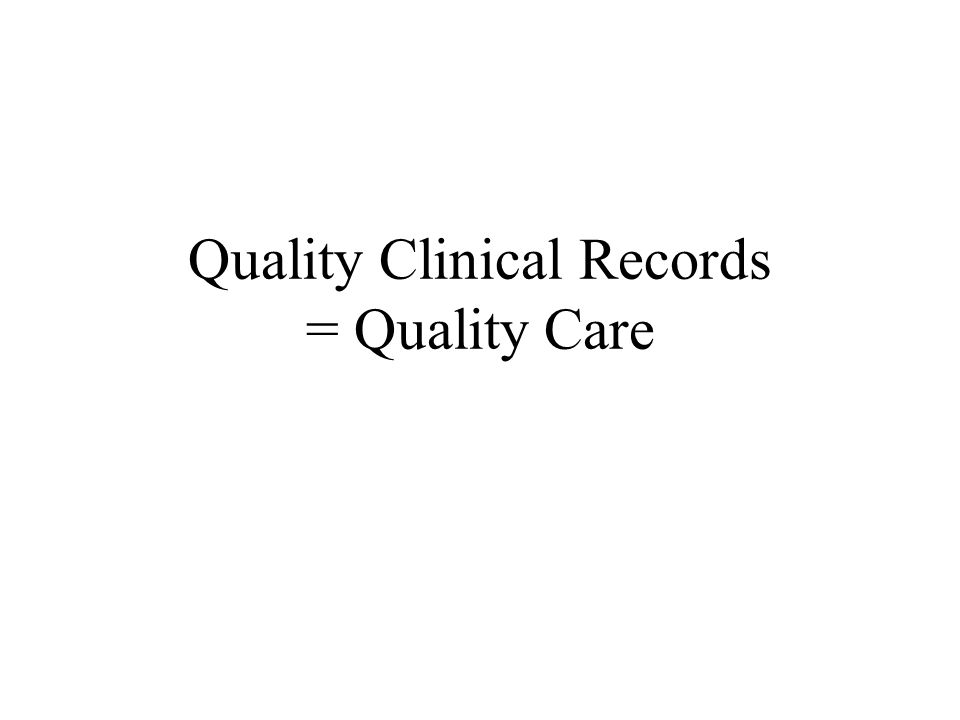 Quality Clinical Records = Quality Care