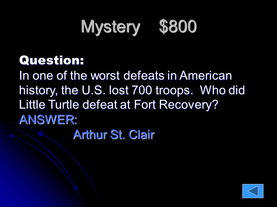 Mystery $800 Question: In one of the worst defeats in American history, the U.S.