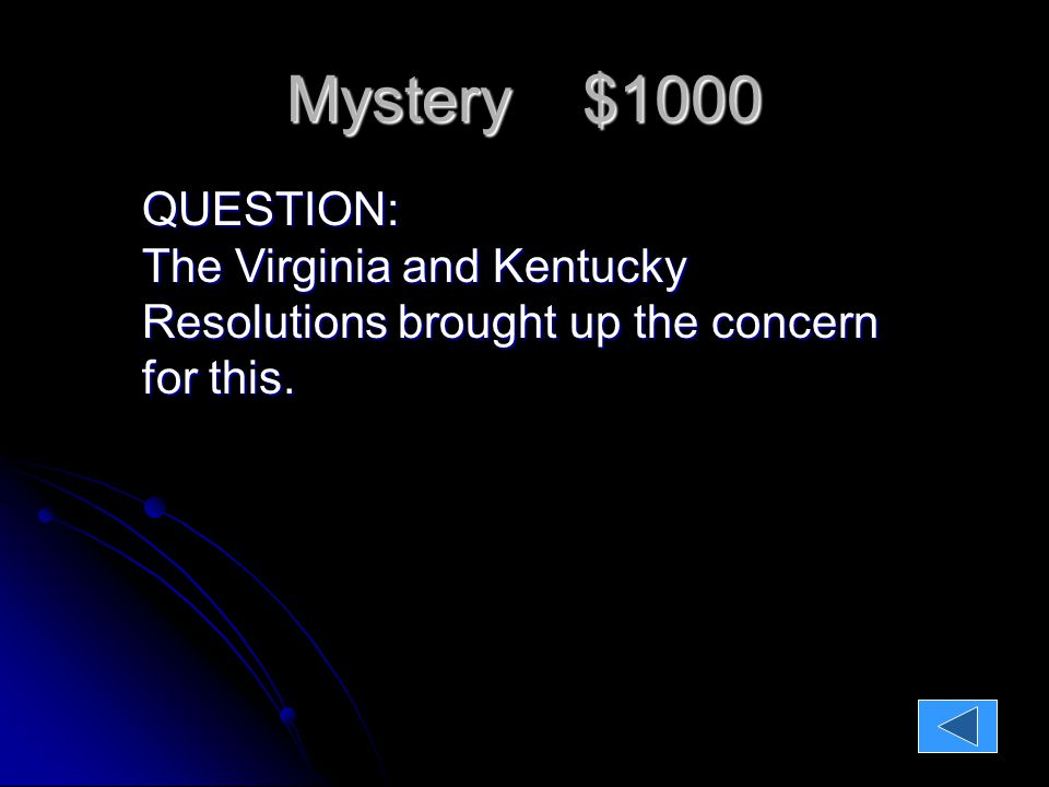 Mystery $1000 QUESTION: The Virginia and Kentucky Resolutions brought up the concern for this.