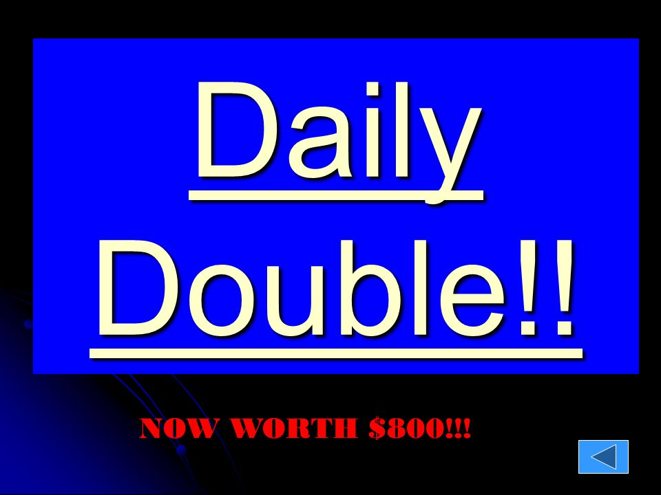 Daily Double!! Daily Double!! NOW WORTH $800!!!