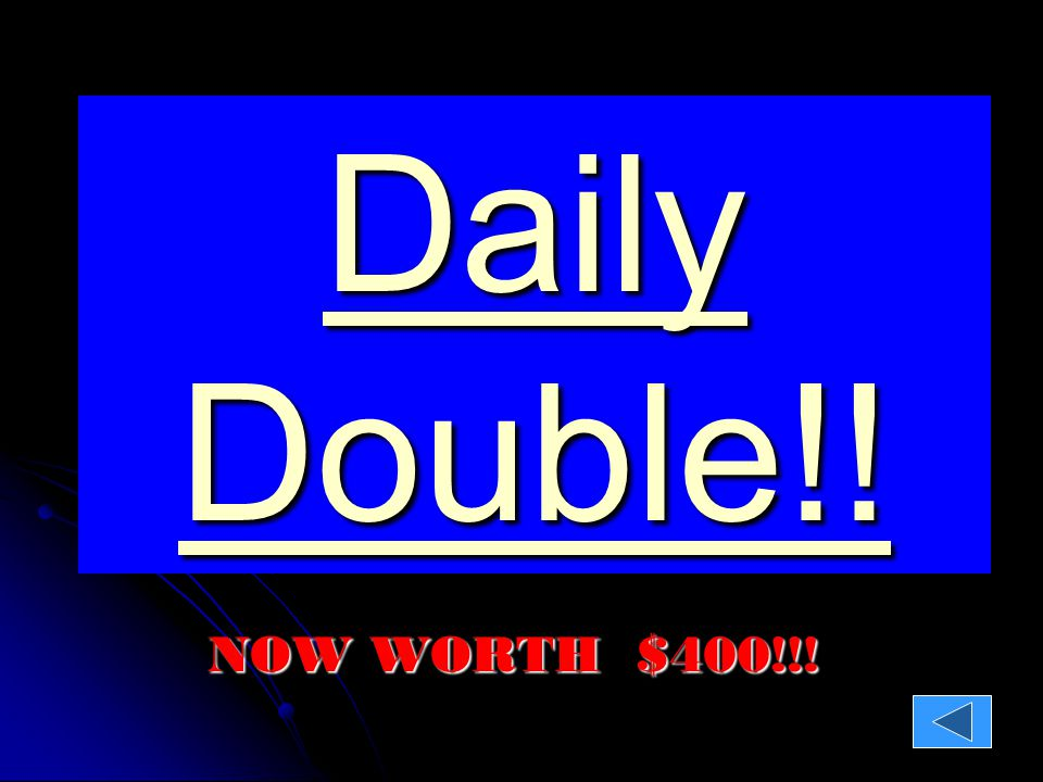Daily Double!! Daily Double!! NOW WORTH $400!!!