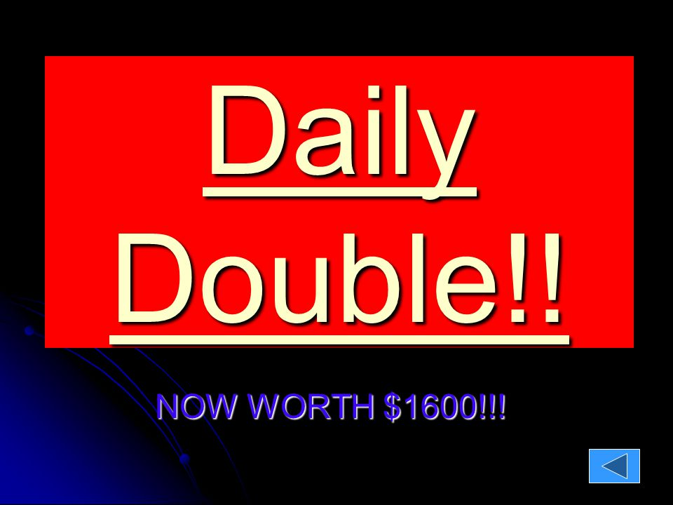 Daily Double!! Daily Double!! NOW WORTH $1600!!!