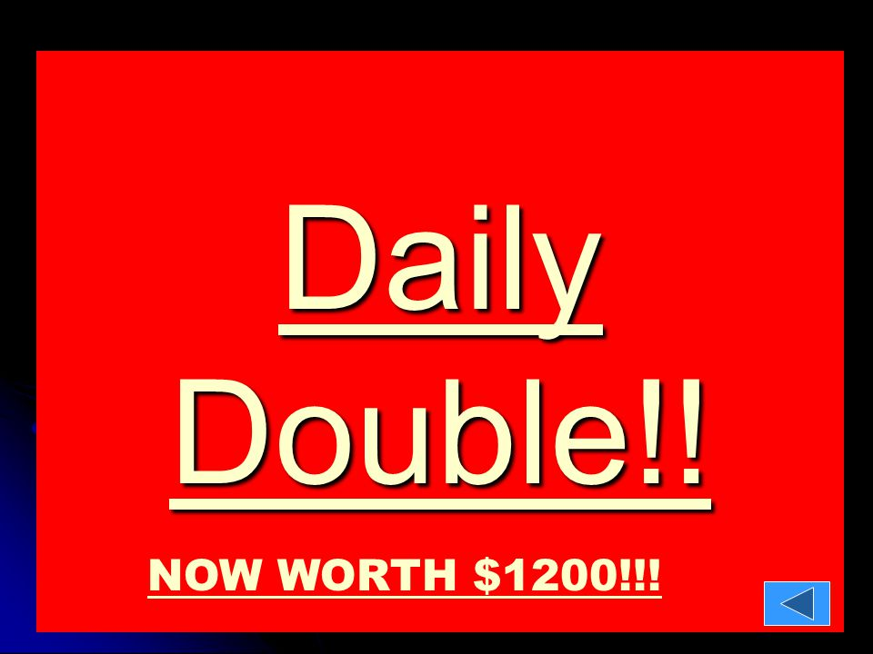 Daily Double!! Daily Double!! NOW WORTH $1200!!!