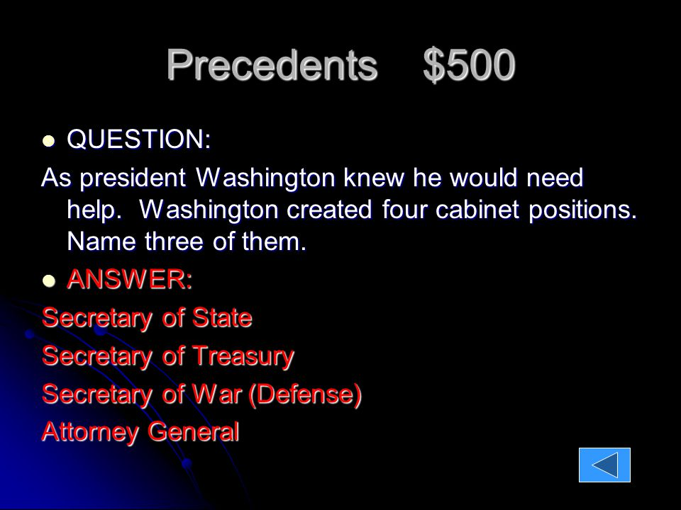 Precedents $500 QUESTION: QUESTION: As president Washington knew he would need help.
