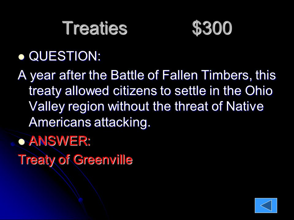 Treaties $300 QUESTION: QUESTION: A year after the Battle of Fallen Timbers, this treaty allowed citizens to settle in the Ohio Valley region without the threat of Native Americans attacking.